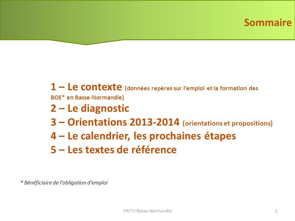 La formation (2) En 2012 : 66 Contrats dapprentissage primés (secteur privé) et 40 contrats de professionnalisation primés PRITH Basse-Normandie13