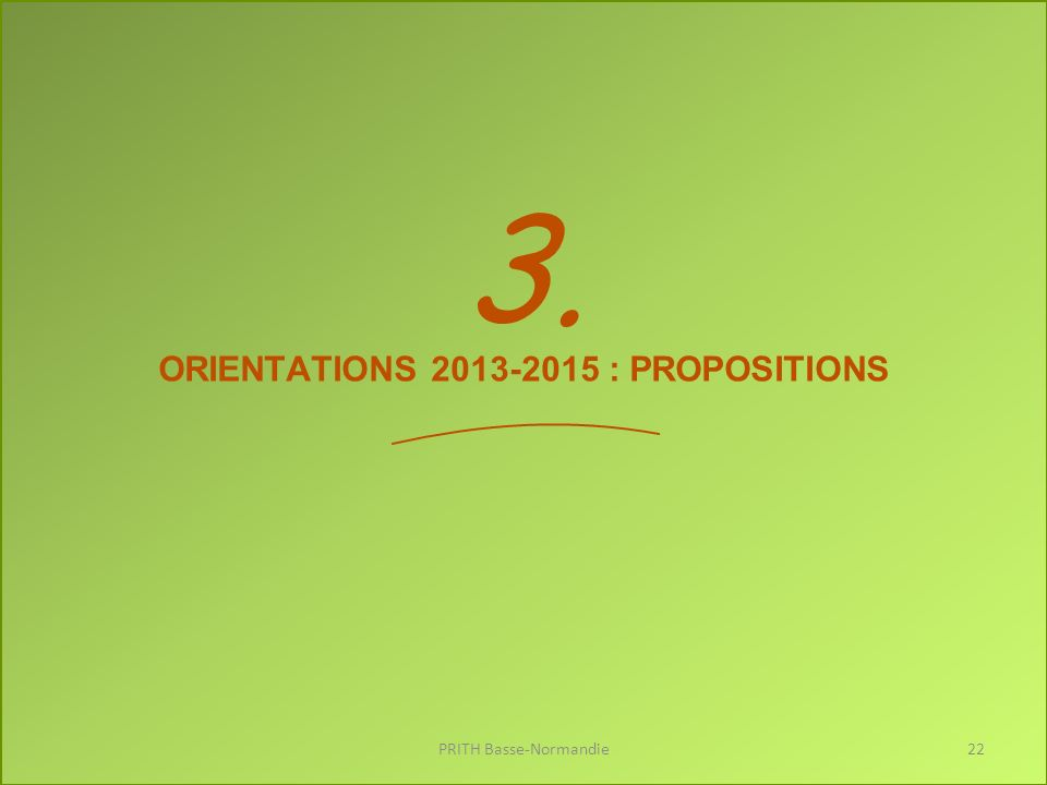 3. ORIENTATIONS 2013-2015 : PROPOSITIONS PRITH Basse-Normandie22