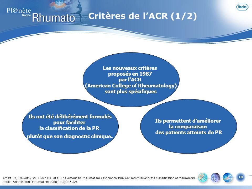 10 Ils ont été délibérément formulés pour faciliter la classification de la PR plutôt que son diagnostic clinique. Les nouveaux critères proposés en 1