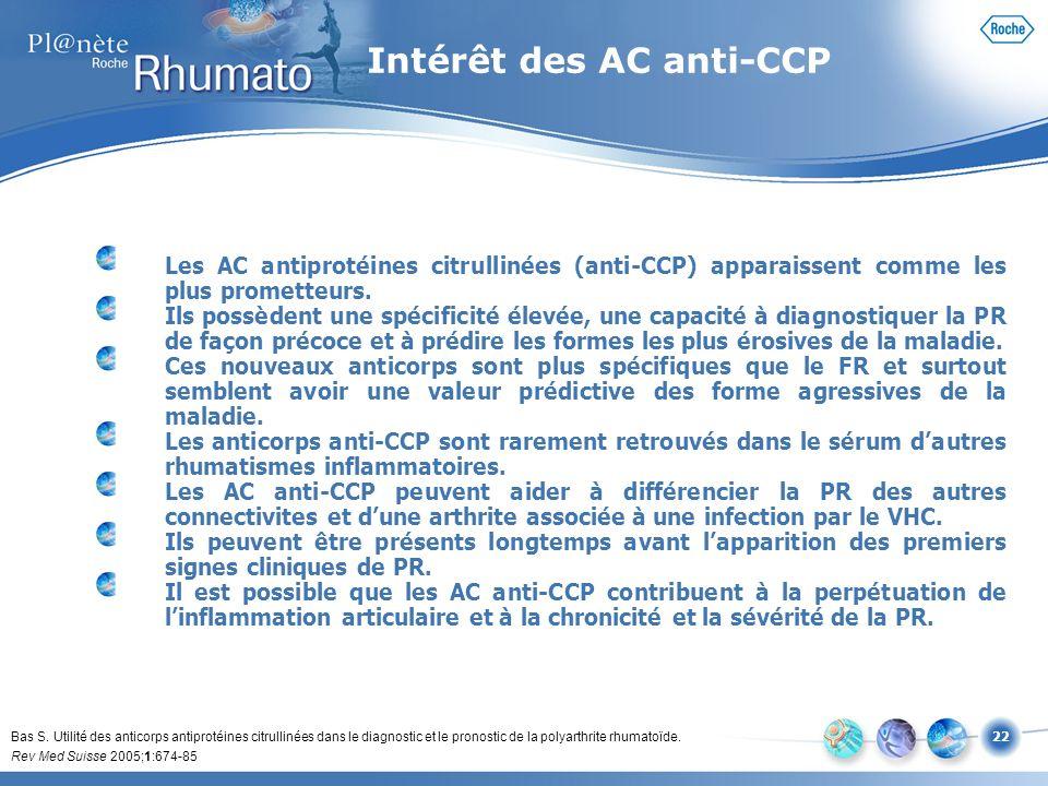 22 Les AC antiprotéines citrullinées (anti-CCP) apparaissent comme les plus prometteurs. Ils possèdent une spécificité élevée, une capacité à diagnost