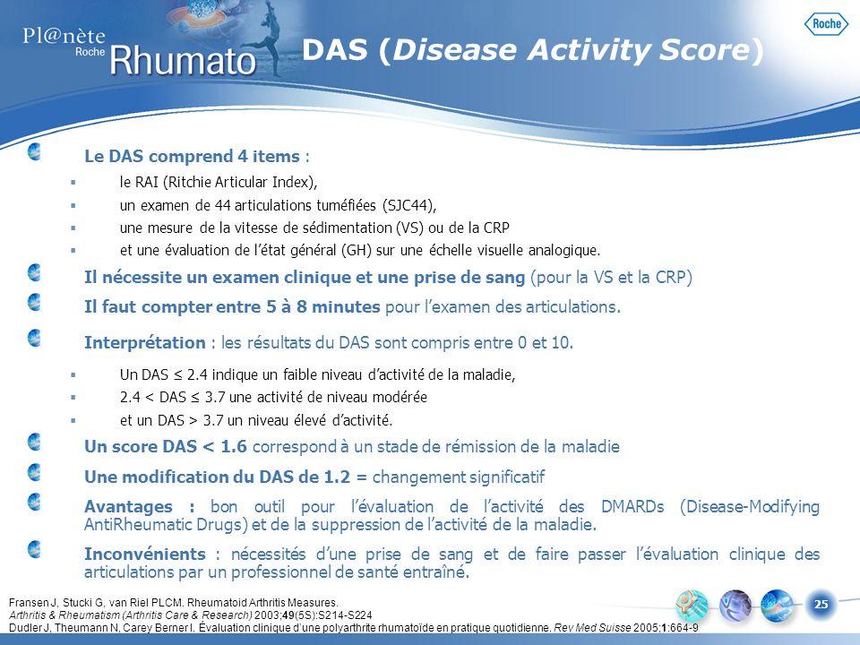 25 Le DAS comprend 4 items : le RAI (Ritchie Articular Index), un examen de 44 articulations tuméfiées (SJC44), une mesure de la vitesse de sédimentat