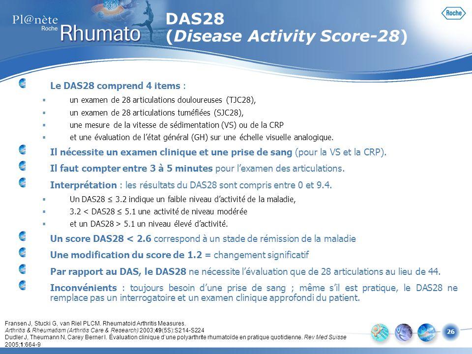 26 Le DAS28 comprend 4 items : un examen de 28 articulations douloureuses (TJC28), un examen de 28 articulations tuméfiées (SJC28), une mesure de la v