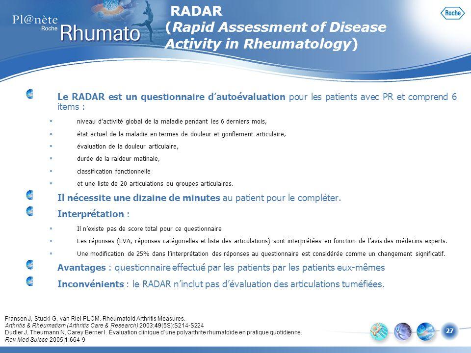 27 Le RADAR est un questionnaire dautoévaluation pour les patients avec PR et comprend 6 items : niveau dactivité global de la maladie pendant les 6 d