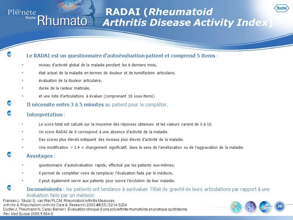 28 Le RADAI est un questionnaire dautoévaluation patient et comprend 5 items : niveau dactivité global de la maladie pendant les 6 derniers mois, état