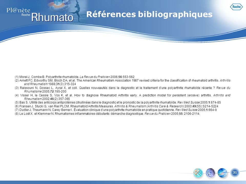 31 (1) Morel J, Combe B. Polyarthrite rhumatoïde. La Revue du Praticien 2006;56:553-562 (2) Arnett FC, Edworthy SM, Bloch DA, et al. The American Rheu