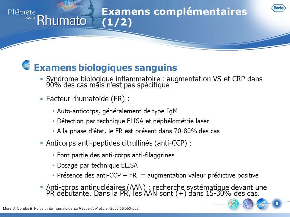 8 Examens complémentaires (1/2) Examens biologiques sanguins Syndrome biologique inflammatoire : augmentation VS et CRP dans 90% des cas mais nest pas