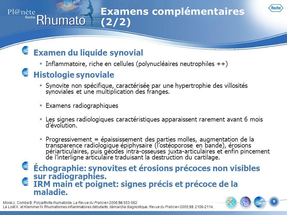 9 Examens complémentaires (2/2) Examen du liquide synovial Inflammatoire, riche en cellules (polynucléaires neutrophiles ++) Histologie synoviale Syno