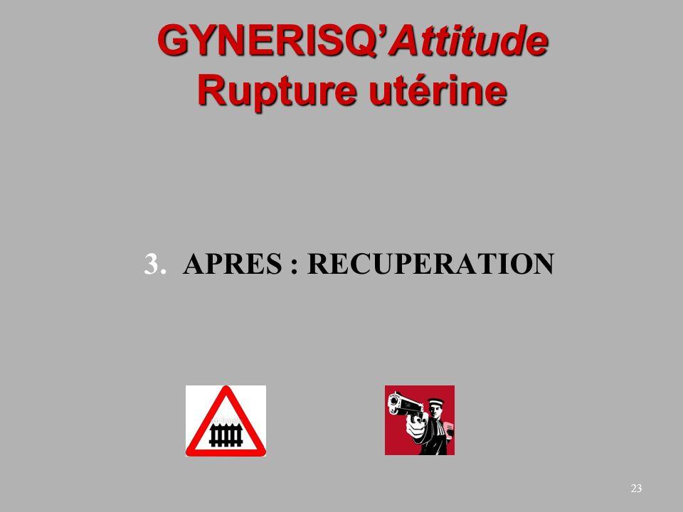 23 GYNERISQAttitude Rupture utérine 3.APRES : RECUPERATION