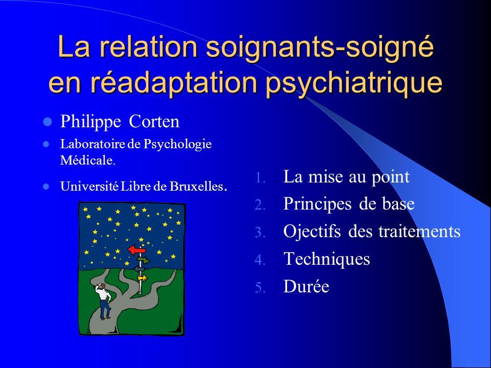 La relation soignants-soigné en réadaptation psychiatrique Philippe Corten Laboratoire de Psychologie Médicale. Université Libre de Bruxelles. 1. La m