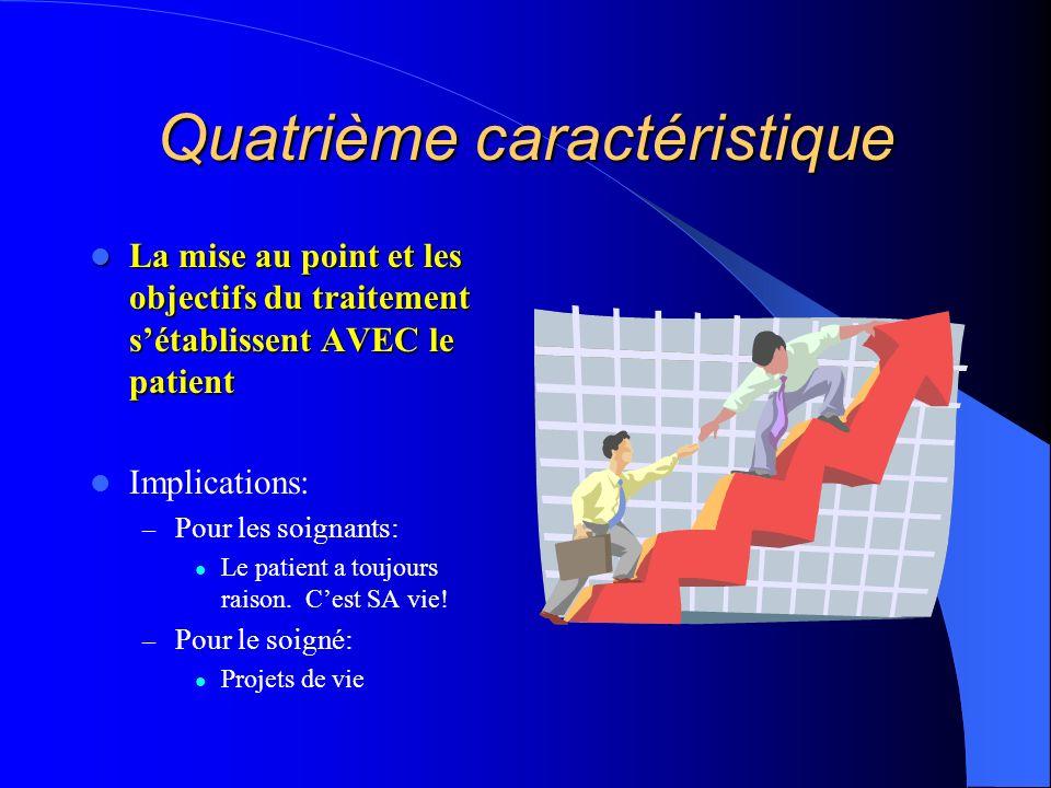 Quatrième caractéristique La mise au point et les objectifs du traitement sétablissent AVEC le patient La mise au point et les objectifs du traitement