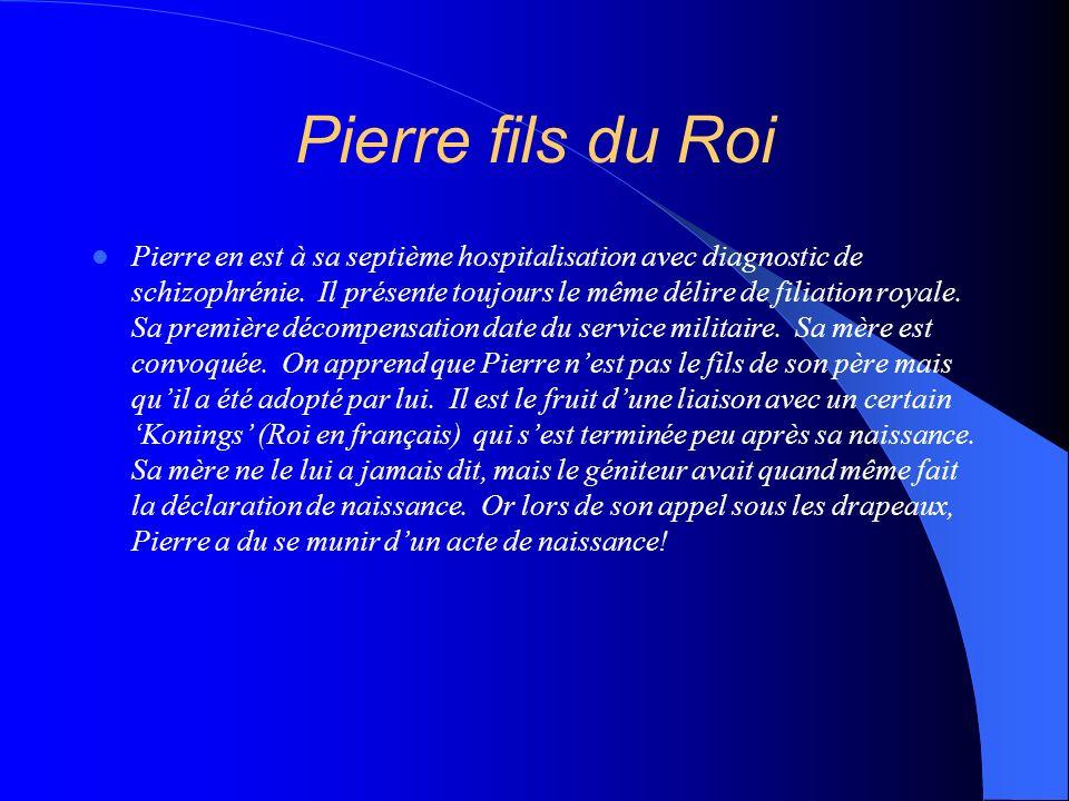 Pierre fils du Roi Pierre en est à sa septième hospitalisation avec diagnostic de schizophrénie. Il présente toujours le même délire de filiation roya