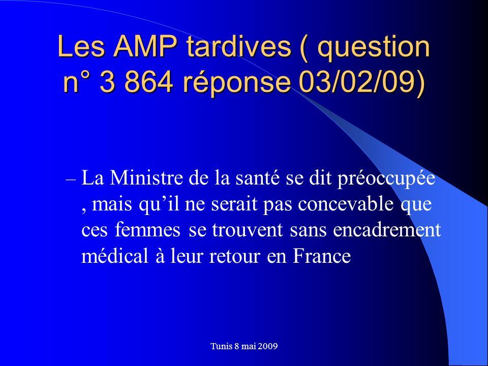 Les AMP tardives ( question n° 3 864 réponse 03/02/09) – La Ministre de la santé se dit préoccupée, mais quil ne serait pas concevable que ces femmes
