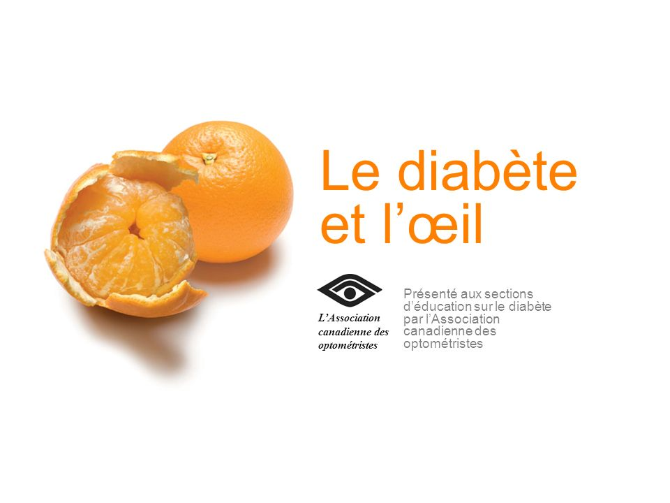 Le diabète et lœil Présenté aux sections déducation sur le diabète par lAssociation canadienne des optométristes LAssociation canadienne des optométri