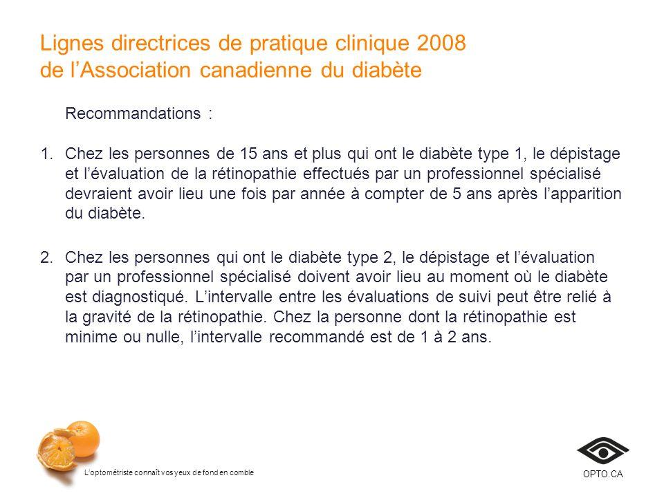 Loptométriste connaît vos yeux de fond en comble OPTO.CA Lignes directrices de pratique clinique 2008 de lAssociation canadienne du diabète Recommanda