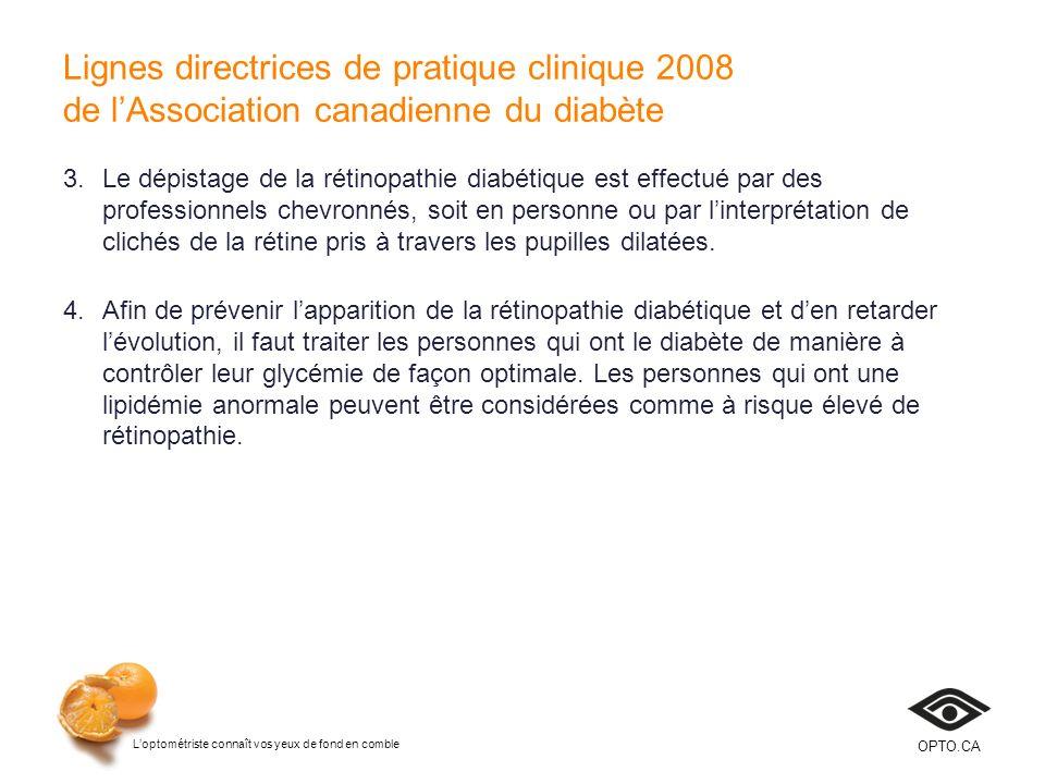 Loptométriste connaît vos yeux de fond en comble OPTO.CA Lignes directrices de pratique clinique 2008 de lAssociation canadienne du diabète 3.Le dépis