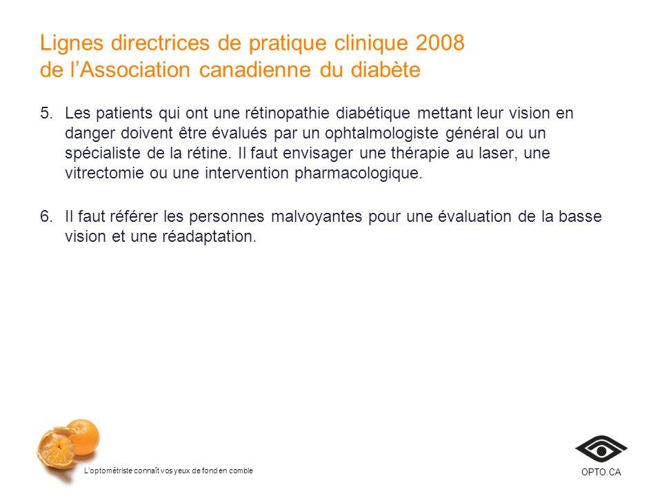 Loptométriste connaît vos yeux de fond en comble OPTO.CA Lignes directrices de pratique clinique 2008 de lAssociation canadienne du diabète 5.Les pati