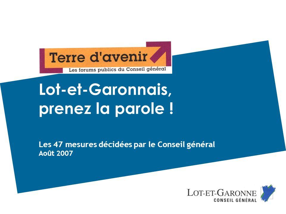 1 Les 47 mesures décidées par le Conseil général Août 2007 Lot-et-Garonnais, prenez la parole !