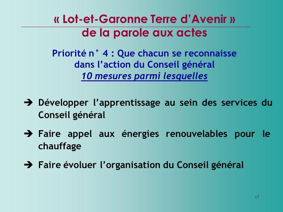 17 Développer lapprentissage au sein des services du Conseil général « Lot-et-Garonne Terre dAvenir » de la parole aux actes Priorité n° 4 : Que chacu