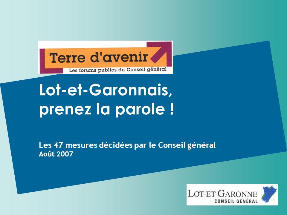 19 Les 47 mesures décidées par le Conseil général Août 2007 Lot-et-Garonnais, prenez la parole !