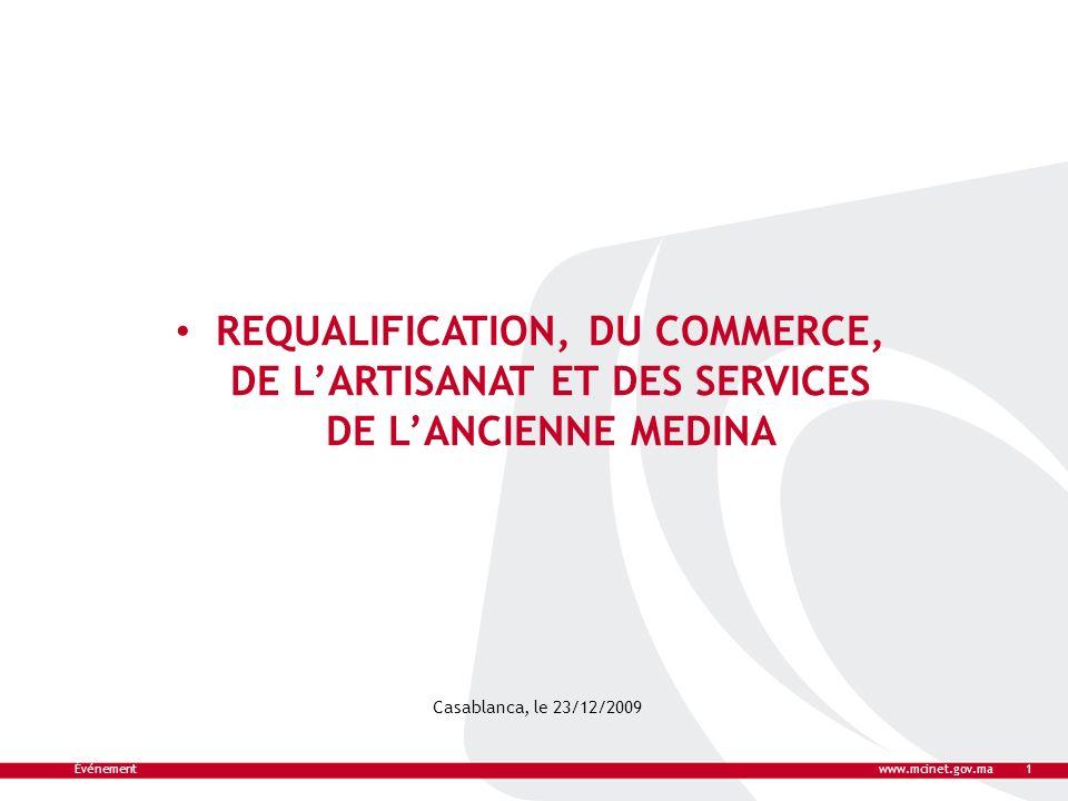 REQUALIFICATION, DU COMMERCE, DE LARTISANAT ET DES SERVICES DE LANCIENNE MEDINA Casablanca, le 23/12/2009 Événementwww.mcinet.gov.ma1