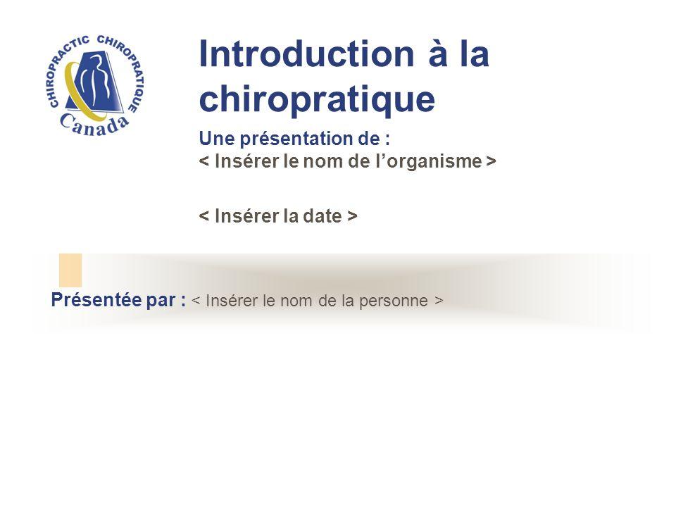 Présentée par : Introduction à la chiropratique Une présentation de :