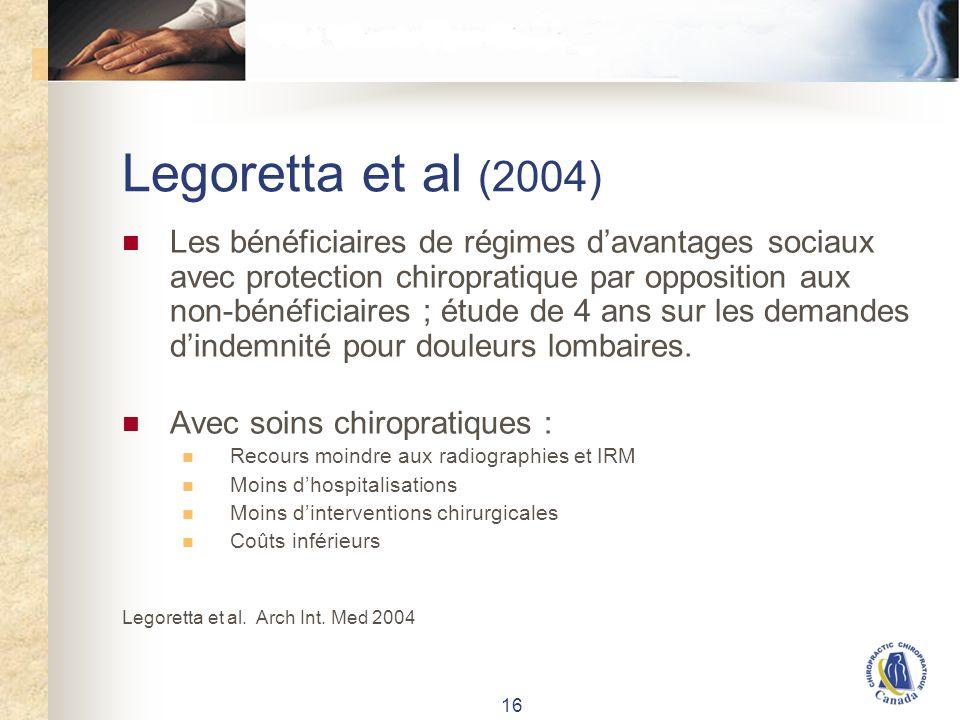 16 Legoretta et al (2004) Les bénéficiaires de régimes davantages sociaux avec protection chiropratique par opposition aux non-bénéficiaires ; étude de 4 ans sur les demandes dindemnité pour douleurs lombaires.