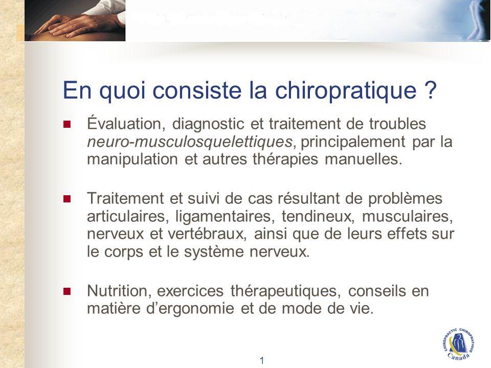 1 En quoi consiste la chiropratique ? Évaluation, diagnostic et traitement de troubles neuro-musculosquelettiques, principalement par la manipulation