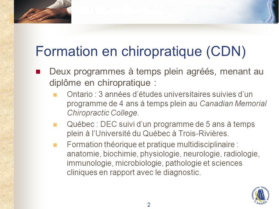 2 Formation en chiropratique (CDN) Deux programmes à temps plein agréés, menant au diplôme en chiropratique : Ontario : 3 années détudes universitaires suivies dun programme de 4 ans à temps plein au Canadian Memorial Chiropractic College.