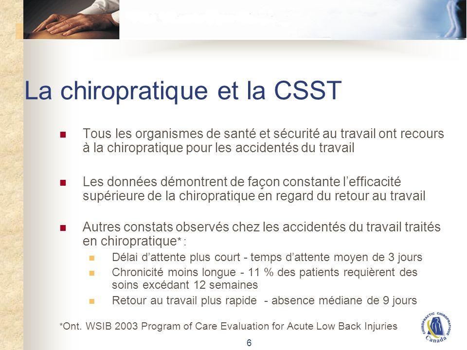 6 La chiropratique et la CSST Tous les organismes de santé et sécurité au travail ont recours à la chiropratique pour les accidentés du travail Les do