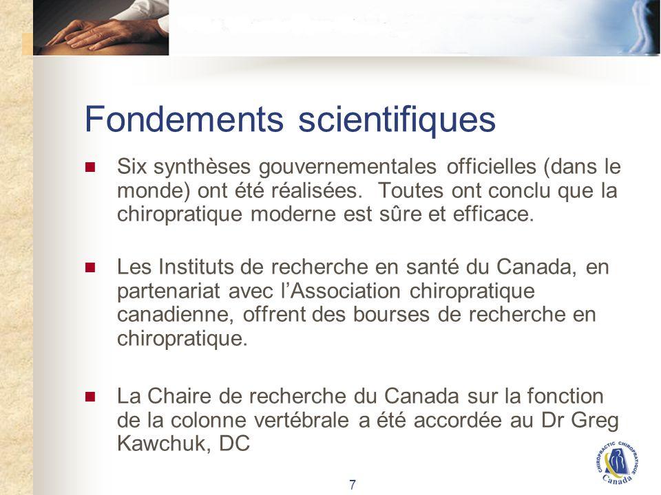 7 Fondements scientifiques Six synthèses gouvernementales officielles (dans le monde) ont été réalisées. Toutes ont conclu que la chiropratique modern