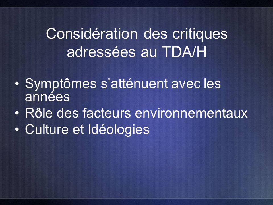 Considération des critiques adressées au TDA/H Symptômes satténuent avec les années Rôle des facteurs environnementaux Culture et Idéologies