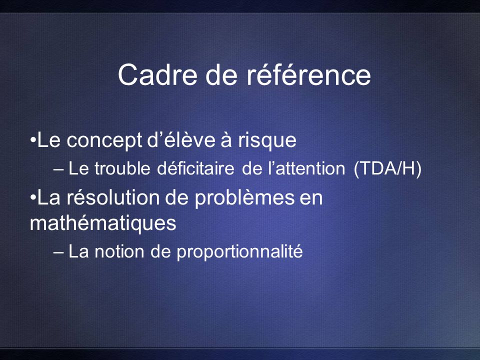 Le concept délève à risque –Le trouble déficitaire de lattention (TDA/H) La résolution de problèmes en mathématiques –La notion de proportionnalité