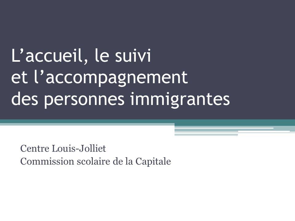 Laccueil, le suivi et laccompagnement des personnes immigrantes Centre Louis-Jolliet Commission scolaire de la Capitale