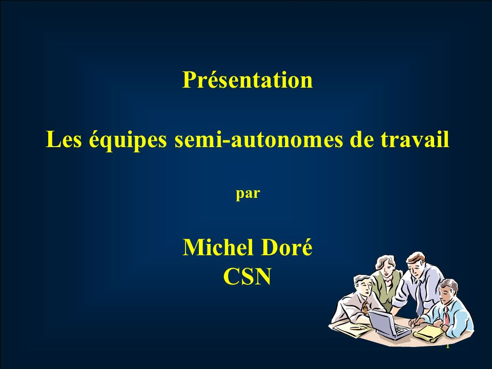 1 Présentation Les équipes semi-autonomes de travail par Michel Doré CSN