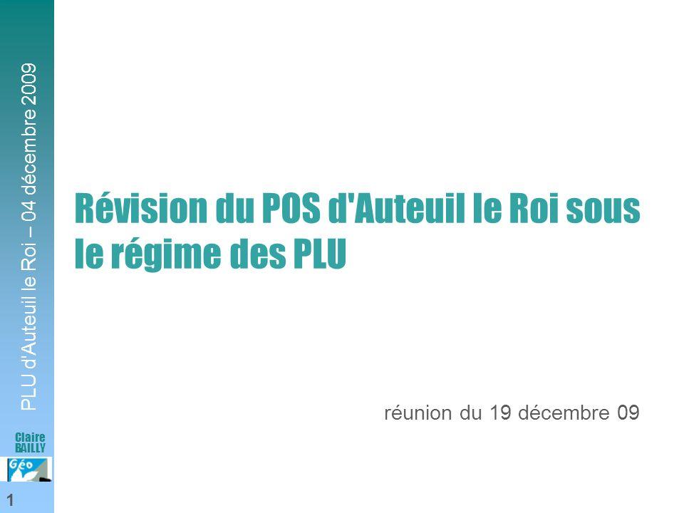 PLU d'Auteuil le Roi – 04 décembre 2009 1 Claire BAILLY Révision du POS d'Auteuil le Roi sous le régime des PLU réunion du 19 décembre 09