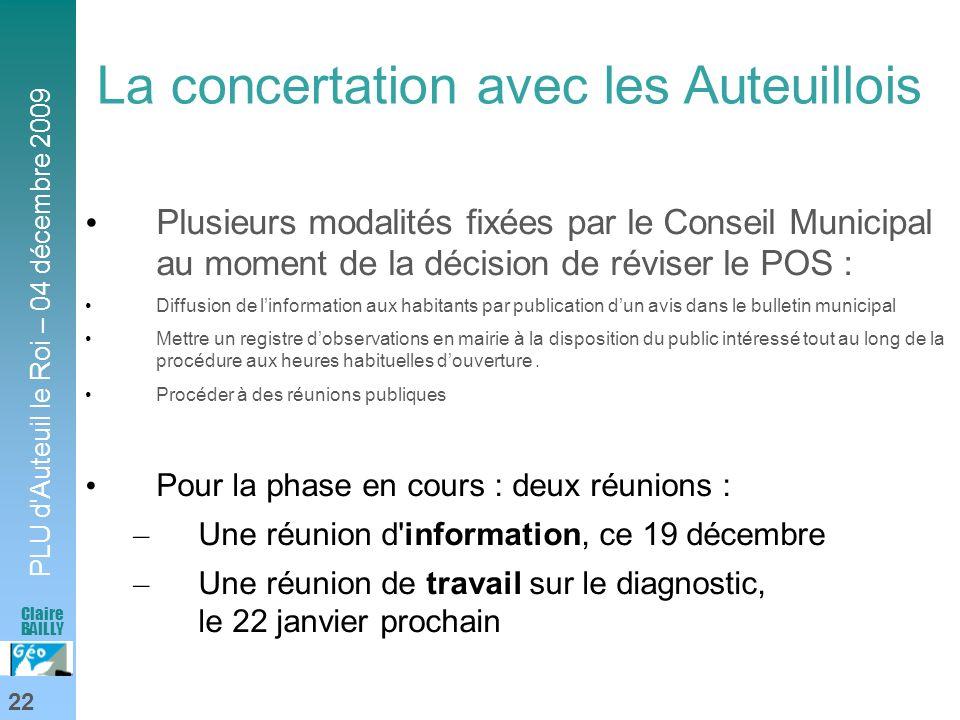 PLU d'Auteuil le Roi – 04 décembre 2009 22 Claire BAILLY La concertation avec les Auteuillois Plusieurs modalités fixées par le Conseil Municipal au m