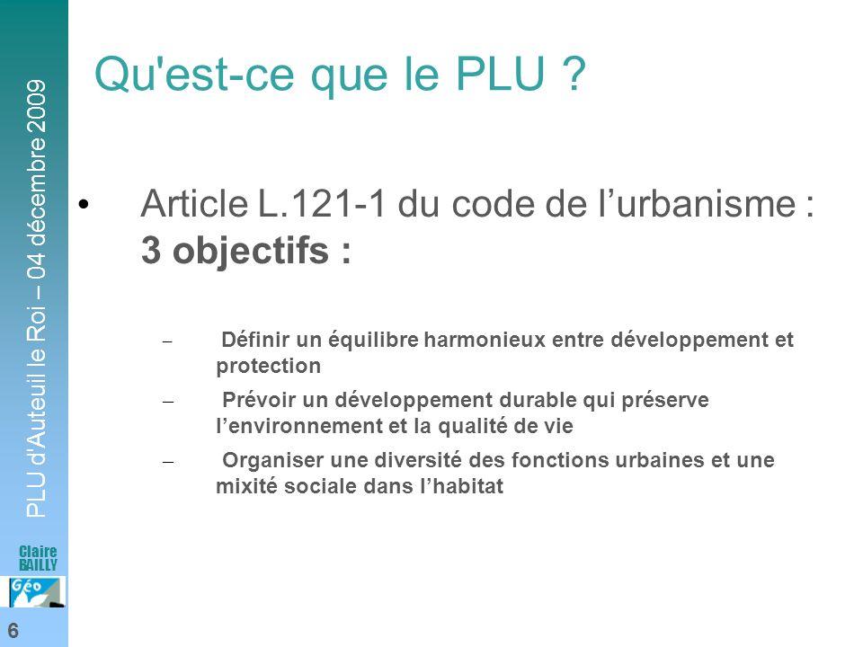 PLU d'Auteuil le Roi – 04 décembre 2009 6 Claire BAILLY Qu'est-ce que le PLU ? Article L.121-1 du code de lurbanisme : 3 objectifs : – Définir un équi