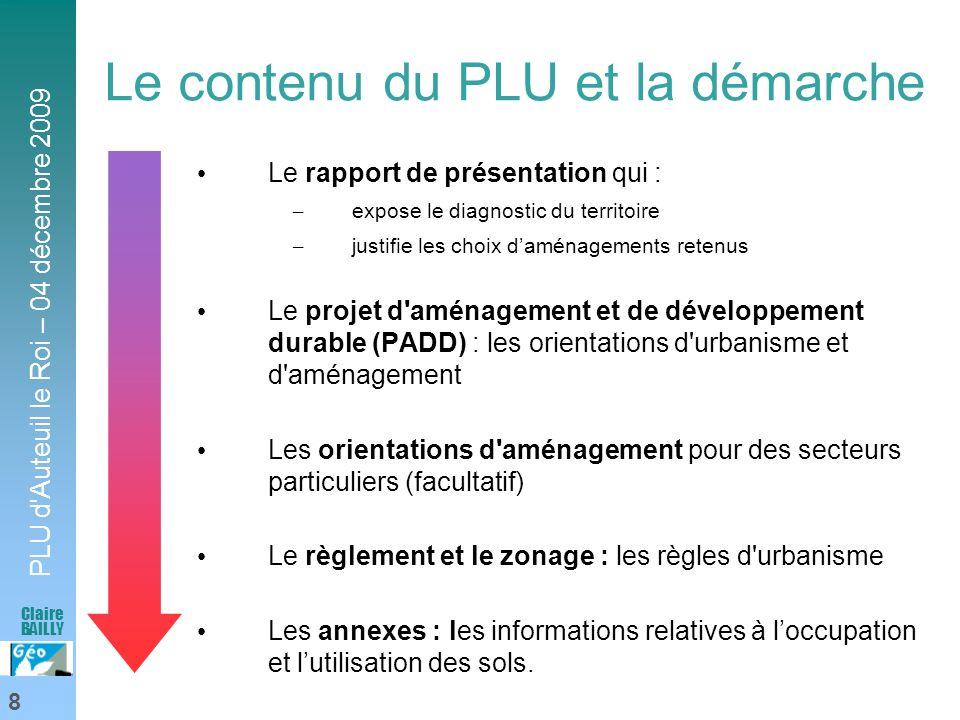 PLU d'Auteuil le Roi – 04 décembre 2009 8 Claire BAILLY Le contenu du PLU et la démarche Le rapport de présentation qui : – expose le diagnostic du te