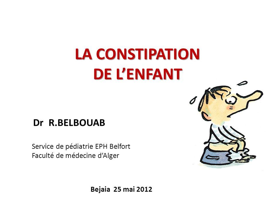 LA CONSTIPATION DE LENFANT Dr R.BELBOUAB Service de pédiatrie EPH Belfort Faculté de médecine dAlger Bejaia 25 mai 2012