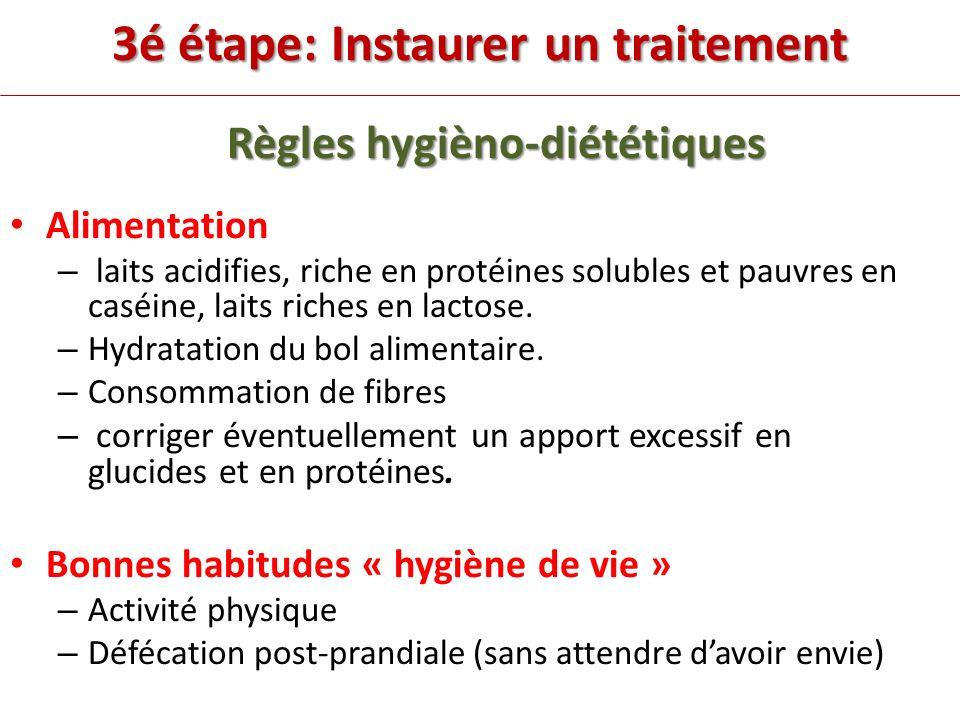 3é étape: Instaurer un traitement Règles hygièno-diététiques Règles hygièno-diététiques Alimentation – laits acidifies, riche en protéines solubles et pauvres en caséine, laits riches en lactose.