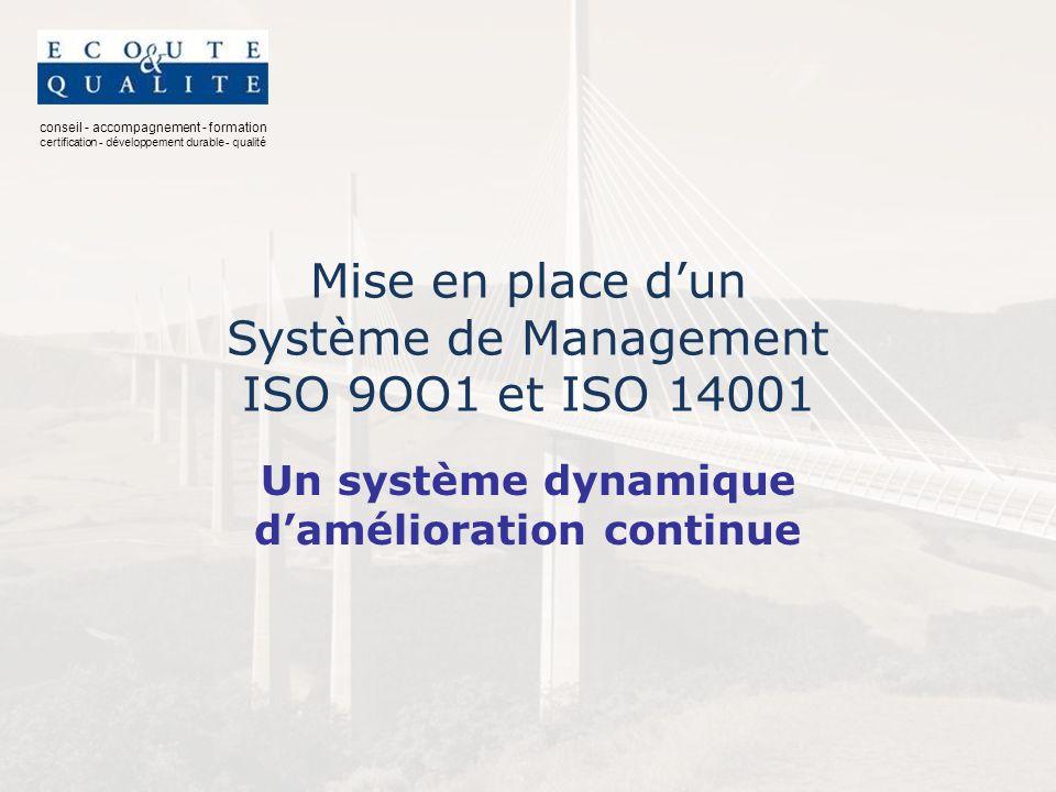 conseil - accompagnement - formation certification - développement durable - qualité Mise en place dun Système de Management ISO 9OO1 et ISO 14001 Un système dynamique damélioration continue