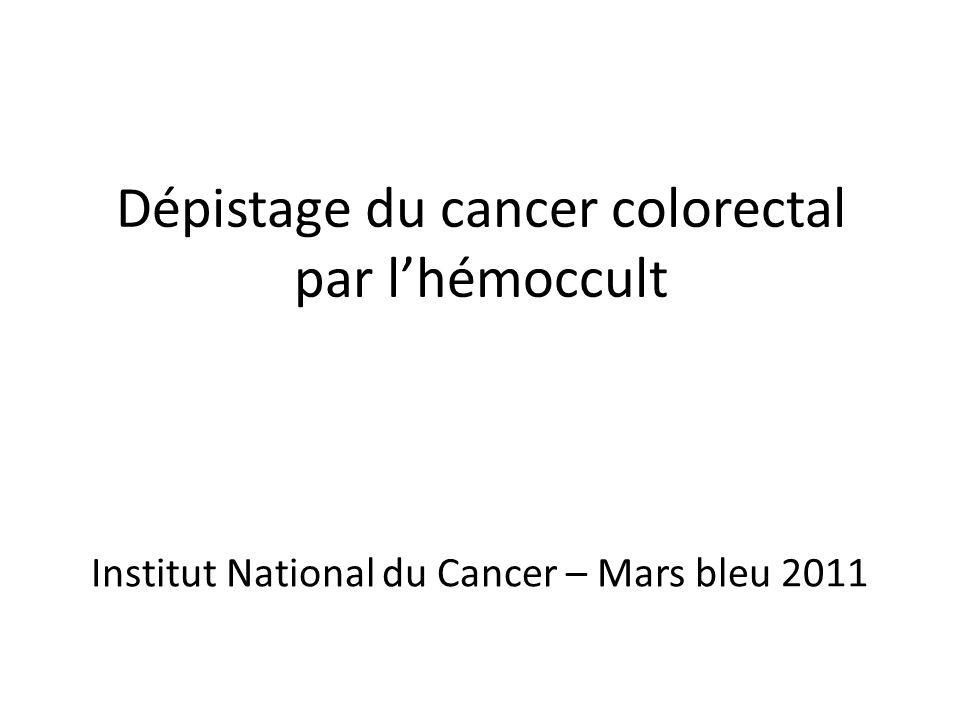 Dépistage du cancer colorectal par lhémoccult Institut National du Cancer – Mars bleu 2011