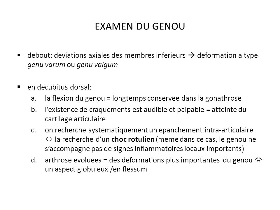 EXAMEN DU GENOU debout: deviations axiales des membres inferieurs deformation a type genu varum ou genu valgum en decubitus dorsal: a.la flexion du ge
