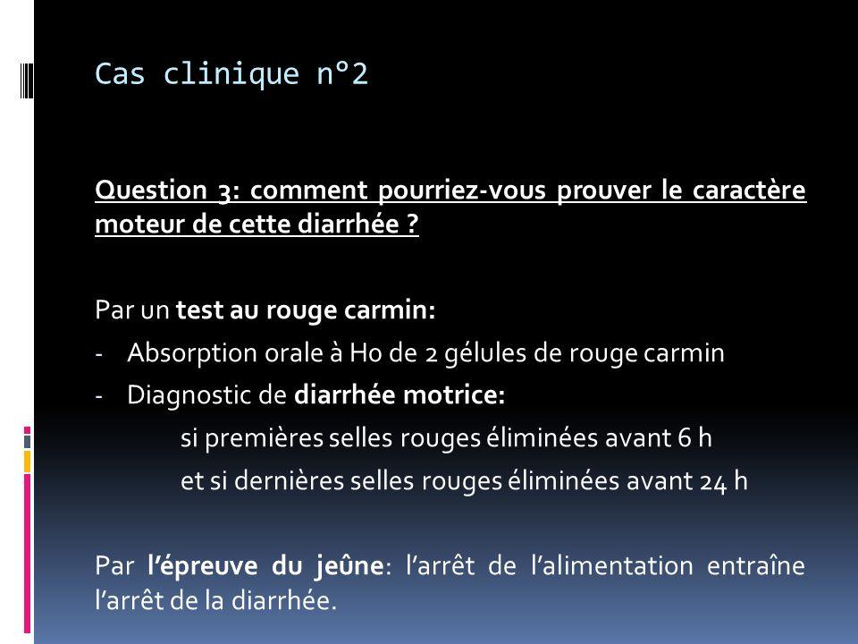 Cas clinique n°2 Question 3: comment pourriez-vous prouver le caractère moteur de cette diarrhée ? Par un test au rouge carmin: - Absorption orale à H