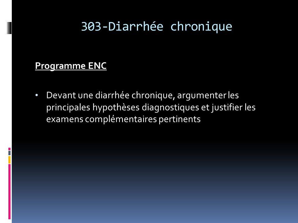 303-Diarrhée chronique Programme ENC Devant une diarrhée chronique, argumenter les principales hypothèses diagnostiques et justifier les examens compl
