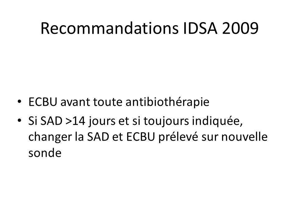 Recommandations IDSA 2009 ECBU avant toute antibiothérapie Si SAD >14 jours et si toujours indiquée, changer la SAD et ECBU prélevé sur nouvelle sonde