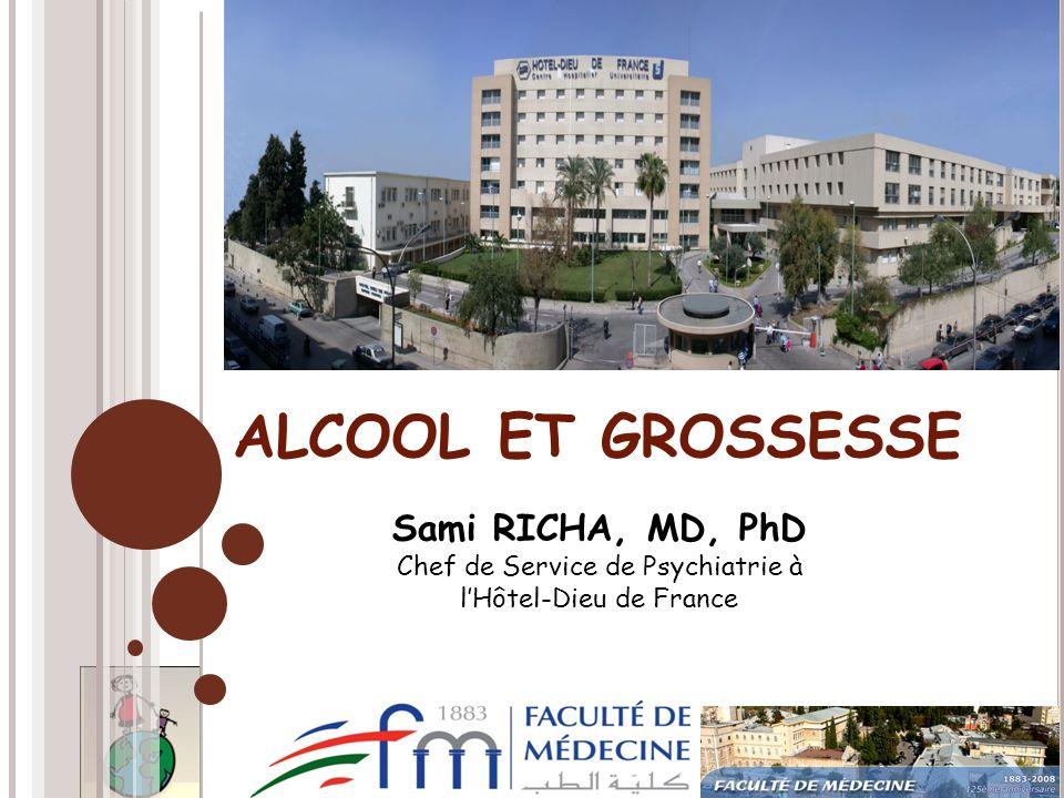 ALCOOL ET GROSSESSE Sami RICHA, MD, PhD Chef de Service de Psychiatrie à lHôtel-Dieu de France