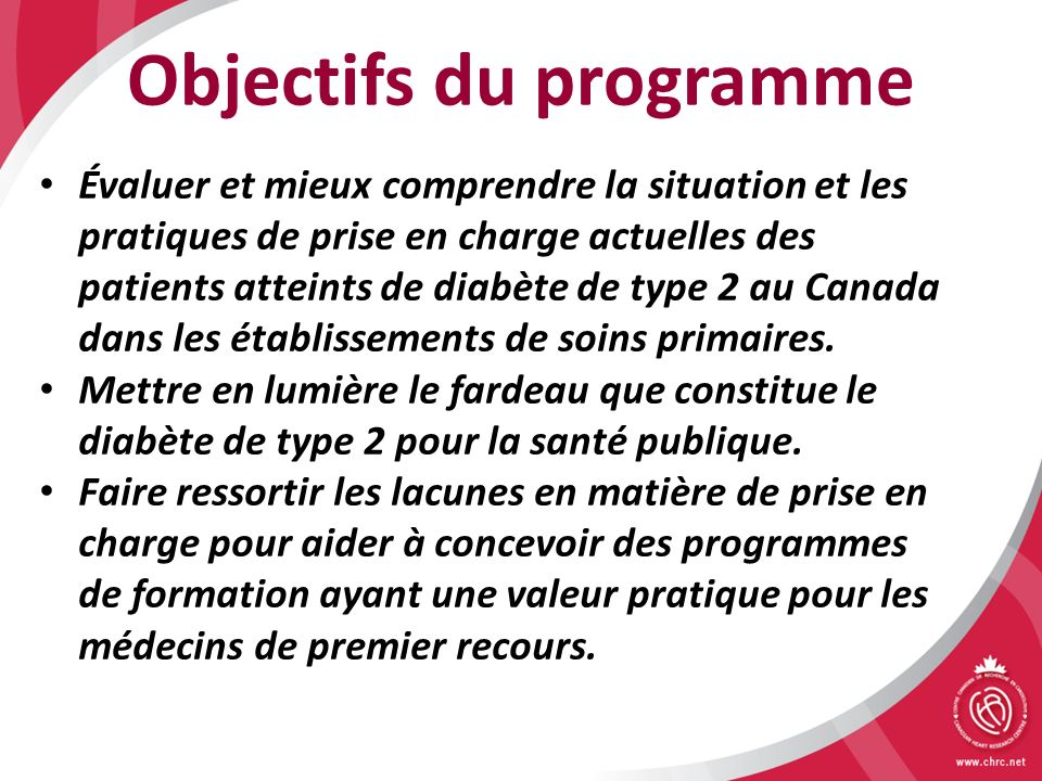 Objectifs du programme Évaluer et mieux comprendre la situation et les pratiques de prise en charge actuelles des patients atteints de diabète de type 2 au Canada dans les établissements de soins primaires.