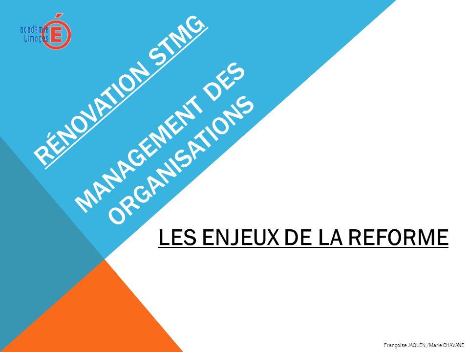RÉNOVATION STMG MANAGEMENT DES ORGANISATIONS LES ENJEUX DE LA REFORME Françoise JAOUEN /Marie CHAVANE
