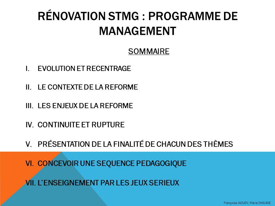 RÉNOVATION STMG : PROGRAMME DE MANAGEMENT SOMMAIRE I.EVOLUTION ET RECENTRAGE II.LE CONTEXTE DE LA REFORME III.LES ENJEUX DE LA REFORME IV.CONTINUITE E